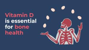 Vitamin D is essential for bone health